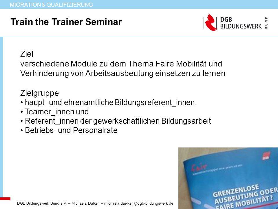 MIGRATION & QUALIFIZIERUNG Train the Trainer Seminar DGB Bildungswerk Bund e.V. – Michaela Dälken – michaela.daelken@dgb-bildungswerk.de Ziel verschie