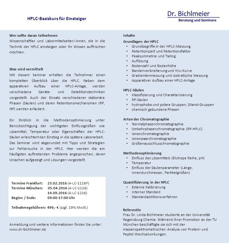 HPLC-Basiskurs für Einsteiger Anmeldung und weitere Informationen finden Sie unter: www.dr-bichlmeier.de Termine Frankfurt: 23.02.2016 (A-LC-1116F) Te