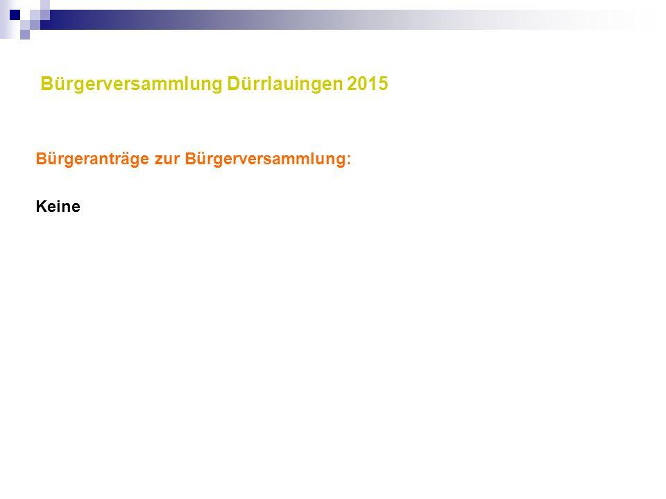 Bürgerversammlung Dürrlauingen 2015 Bürgeranträge zur Bürgerversammlung: Keine
