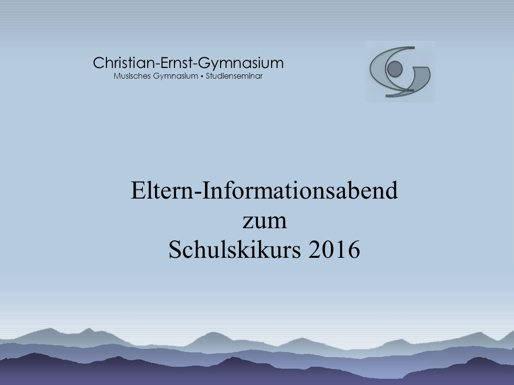 Eltern-Informationsabend zum Schulskikurs 2016 Christian-Ernst-Gymnasium Musisches Gymnasium Studienseminar