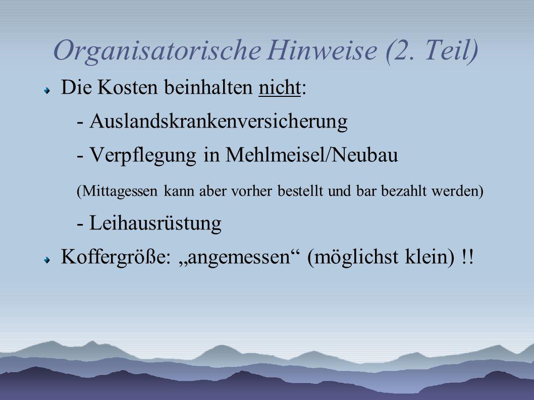 Organisatorische Hinweise (2. Teil) Die Kosten beinhalten nicht: - Auslandskrankenversicherung - Verpflegung in Mehlmeisel/Neubau (Mittagessen kann ab