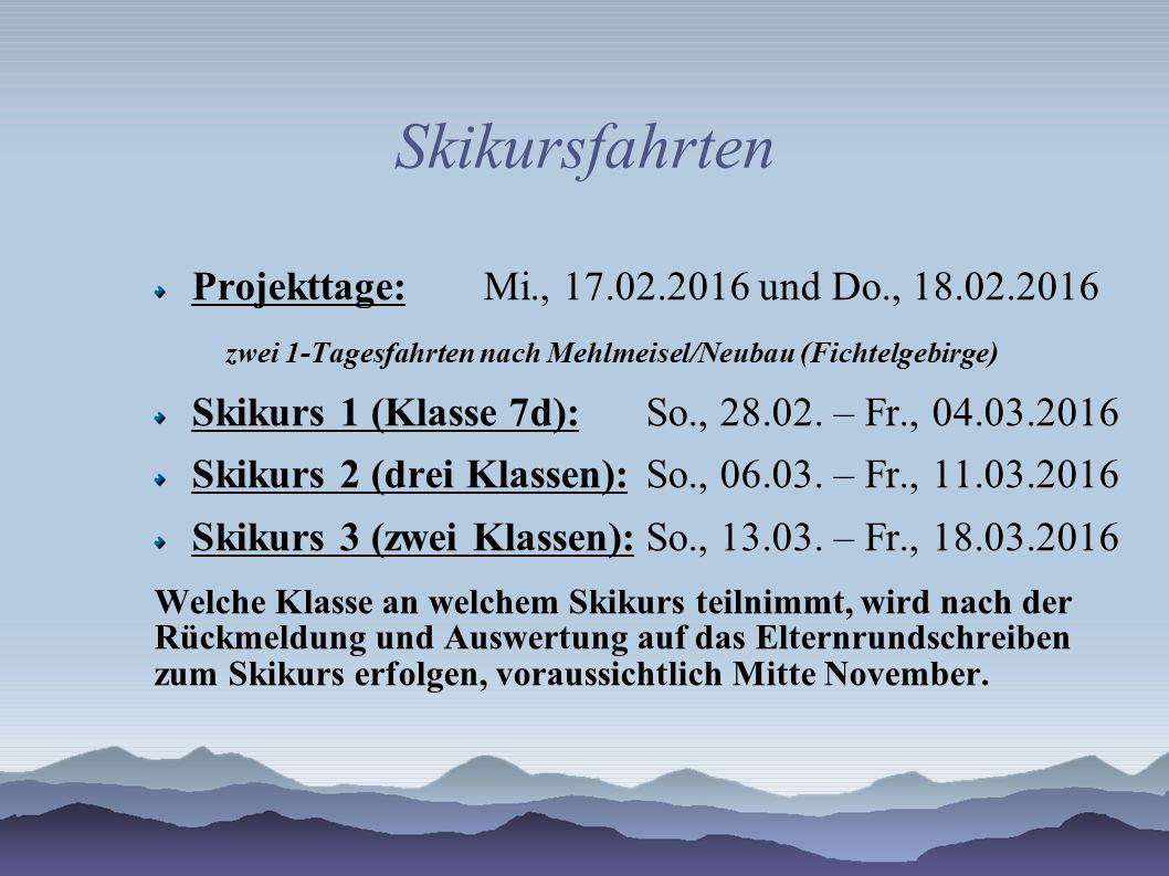 Skikursfahrten Projekttage: Mi., 17.02.2016 und Do., 18.02.2016 zwei 1-Tagesfahrten nach Mehlmeisel/Neubau (Fichtelgebirge) Skikurs 1 (Klasse 7d): So.