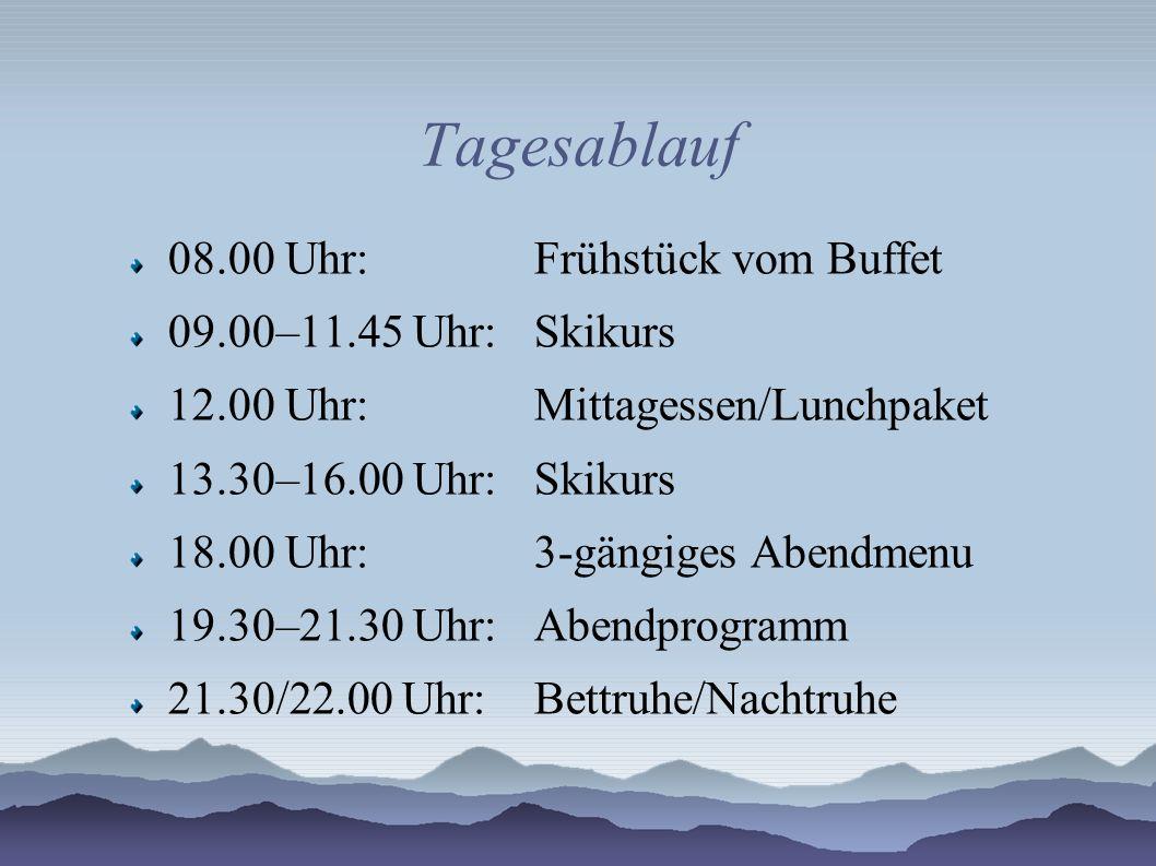 Tagesablauf 08.00 Uhr: Frühstück vom Buffet 09.00–11.45 Uhr: Skikurs 12.00 Uhr: Mittagessen/Lunchpaket 13.30–16.00 Uhr: Skikurs 18.00 Uhr: 3-gängiges