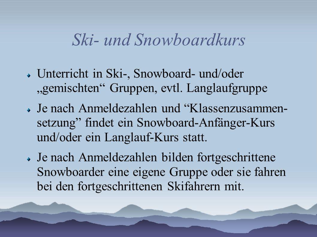"""Ski- und Snowboardkurs Unterricht in Ski-, Snowboard- und/oder """"gemischten"""" Gruppen, evtl. Langlaufgruppe Je nach Anmeldezahlen und """"Klassenzusammen-"""