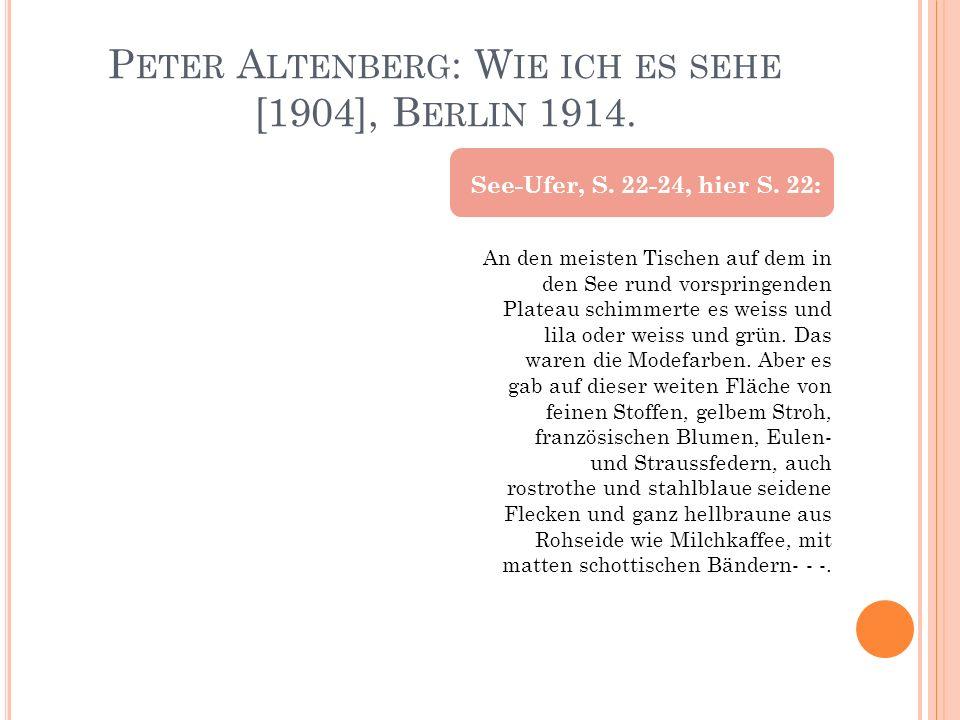 P ETER A LTENBERG : W IE ICH ES SEHE [1904], B ERLIN 1914. An den meisten Tischen auf dem in den See rund vorspringenden Plateau schimmerte es weiss u