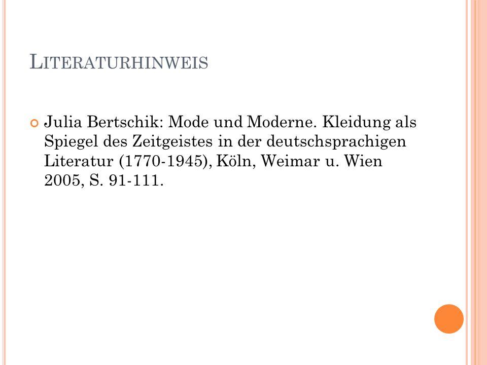 L ITERATURHINWEIS Julia Bertschik: Mode und Moderne. Kleidung als Spiegel des Zeitgeistes in der deutschsprachigen Literatur (1770-1945), Köln, Weimar