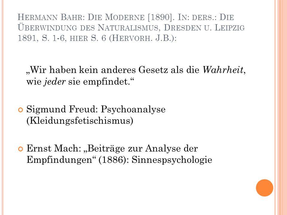 H ERMANN B AHR : D IE M ODERNE [1890]. I N : DERS.: D IE Ü BERWINDUNG DES N ATURALISMUS, D RESDEN U. L EIPZIG 1891, S. 1-6, HIER S. 6 (H ERVORH. J.B.)