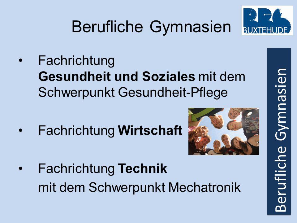 Berufliche Gymnasien Fachrichtung Gesundheit und Soziales mit dem Schwerpunkt Gesundheit-Pflege Fachrichtung Wirtschaft Fachrichtung Technik mit dem S