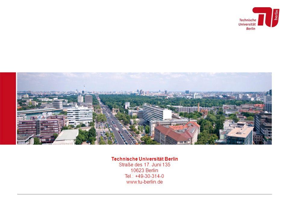 Technische Universität Berlin Straße des 17. Juni 135 10623 Berlin Tel.: +49-30-314-0 www.tu-berlin.de