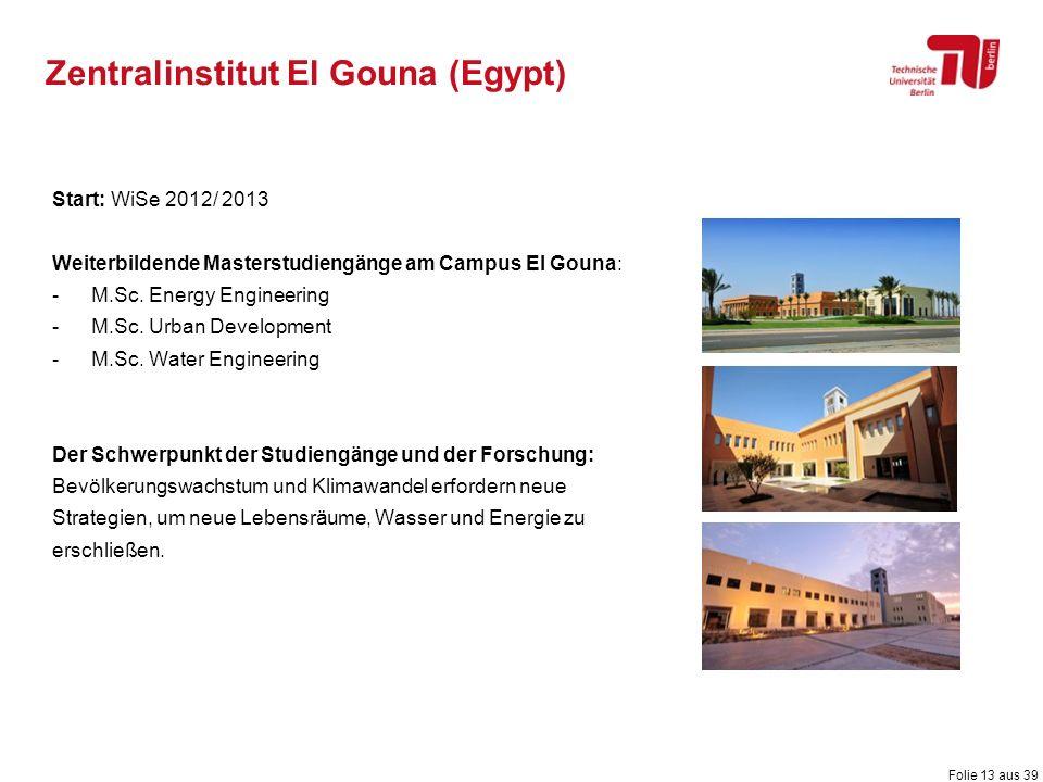 Folie 13 aus 39 Zentralinstitut El Gouna (Egypt) Start: WiSe 2012/ 2013 Weiterbildende Masterstudiengänge am Campus El Gouna: -M.Sc. Energy Engineerin