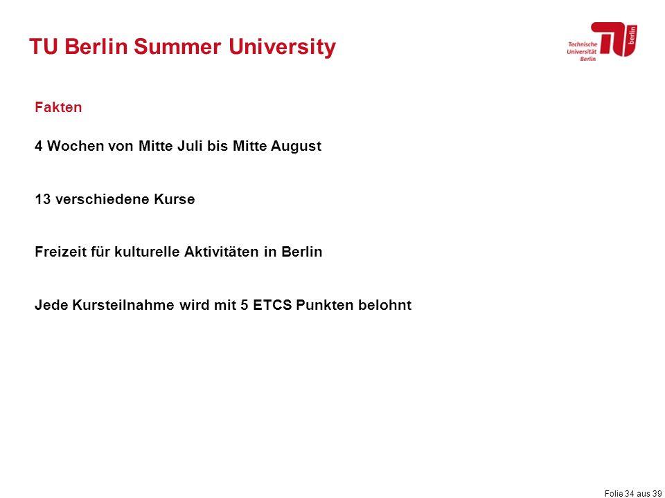 Folie 34 aus 39 TU Berlin Summer University 4 Wochen von Mitte Juli bis Mitte August 13 verschiedene Kurse Freizeit für kulturelle Aktivitäten in Berl