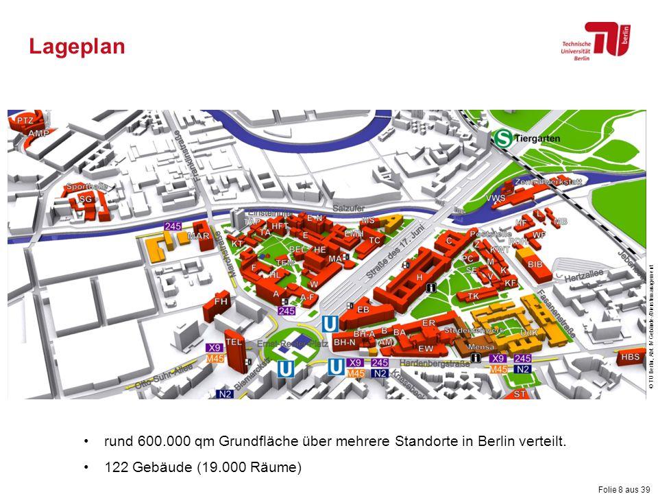 Folie 8 aus 39 Lageplan © TU Berlin, Abt. IV Gebäude-/Dienstemanagement rund 600.000 qm Grundfläche über mehrere Standorte in Berlin verteilt. 122 Geb