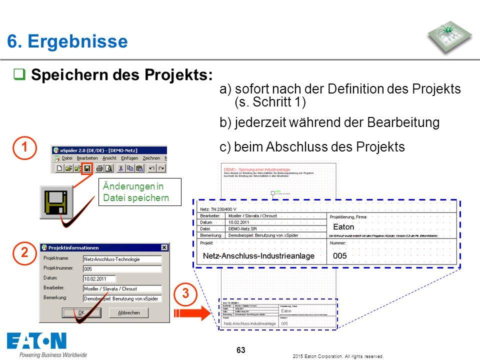 63 2015 Eaton Corporation. All rights reserved.  Speichern des Projekts: a) sofort nach der Definition des Projekts (s. Schritt 1) b) jederzeit währe