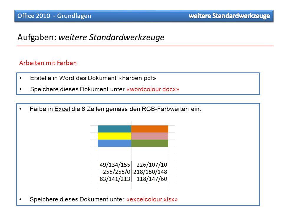 Erstelle in Word das Dokument «Farben.pdf» Speichere dieses Dokument unter «wordcolour.docx» Aufgaben: weitere Standardwerkzeuge Arbeiten mit Farben Färbe in Excel die 6 Zellen gemäss den RGB-Farbwerten ein.