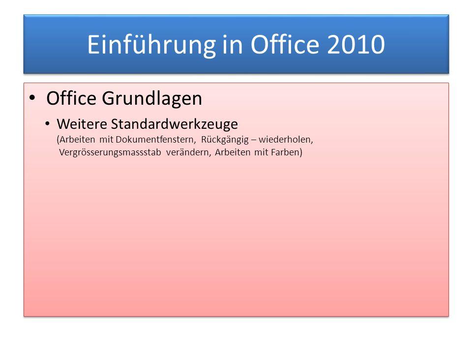Einführung in Office 2010 Office Grundlagen Weitere Standardwerkzeuge (Arbeiten mit Dokumentfenstern, Rückgängig – wiederholen, Vergrösserungsmassstab