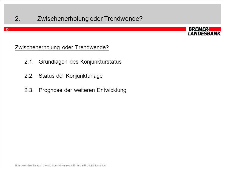 13 Bitte beachten Sie auch die wichtigen Hinweise am Ende der Produktinformation 2.Zwischenerholung oder Trendwende? Zwischenerholung oder Trendwende?