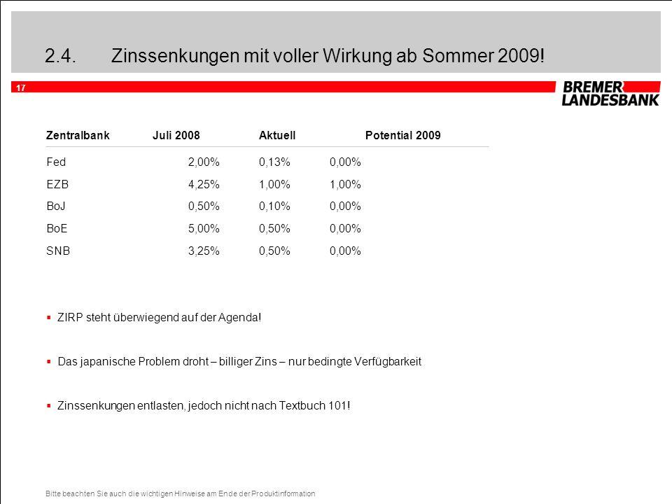 17 Bitte beachten Sie auch die wichtigen Hinweise am Ende der Produktinformation 2.4.Zinssenkungen mit voller Wirkung ab Sommer 2009.