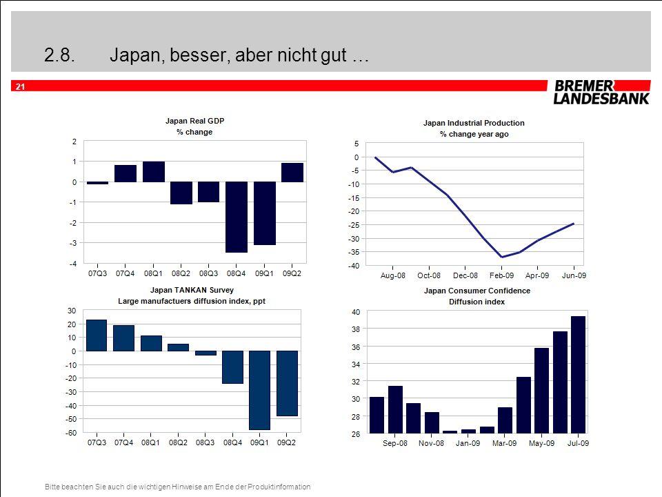 21 Bitte beachten Sie auch die wichtigen Hinweise am Ende der Produktinformation 2.8.Japan, besser, aber nicht gut …