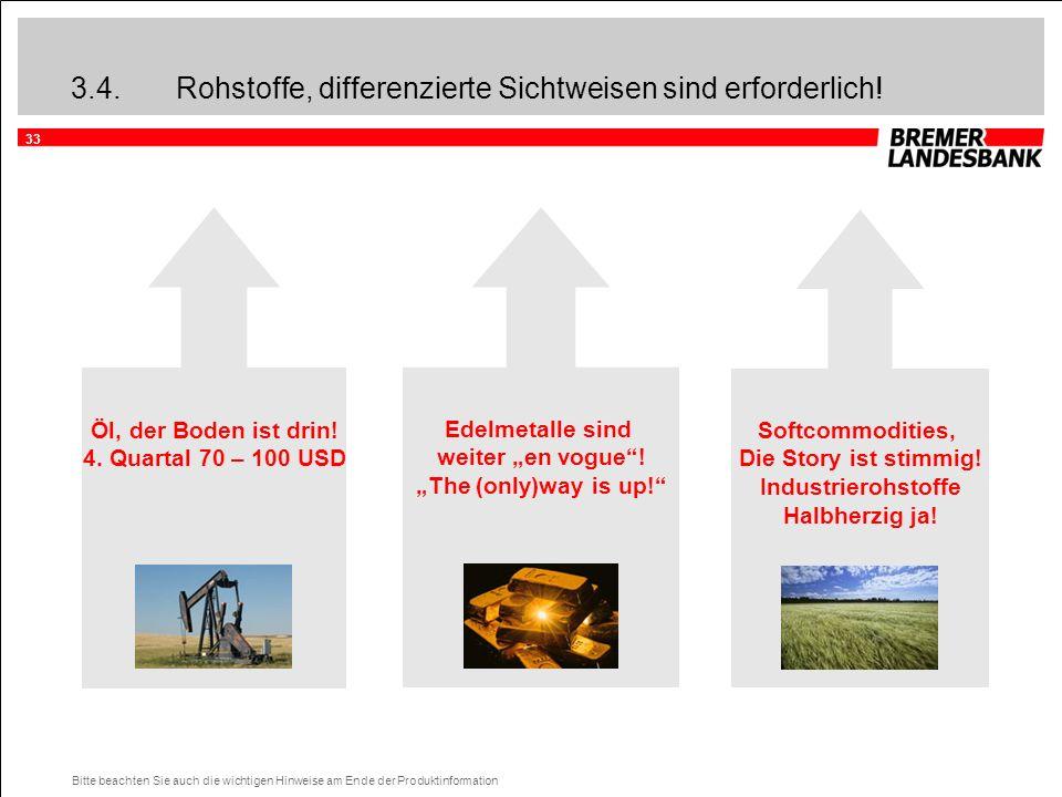 33 Bitte beachten Sie auch die wichtigen Hinweise am Ende der Produktinformation 3.4.Rohstoffe, differenzierte Sichtweisen sind erforderlich! Öl, der