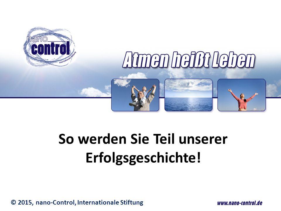© 2015, nano-Control, Internationale Stiftung So werden Sie Teil unserer Erfolgsgeschichte!