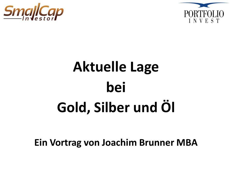 Aktuelle Lage bei Gold, Silber und Öl Ein Vortrag von Joachim Brunner MBA
