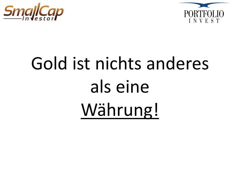 Gold ist nichts anderes als eine Währung!