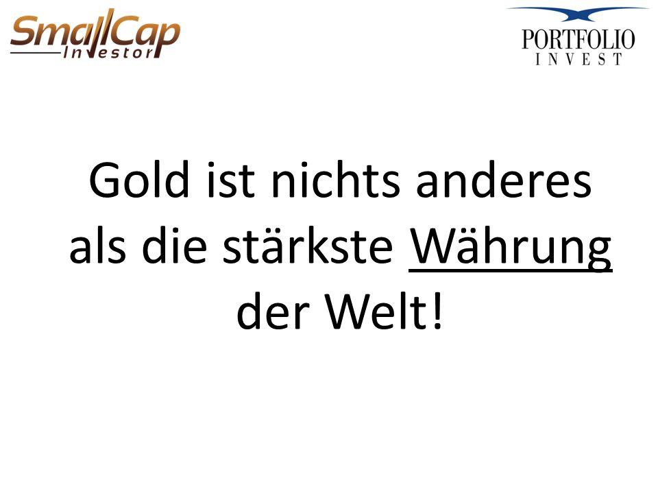 Gold ist nichts anderes als die stärkste Währung der Welt!