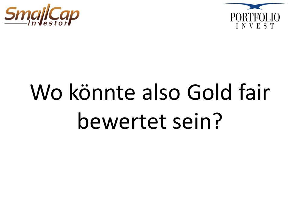 Wo könnte also Gold fair bewertet sein