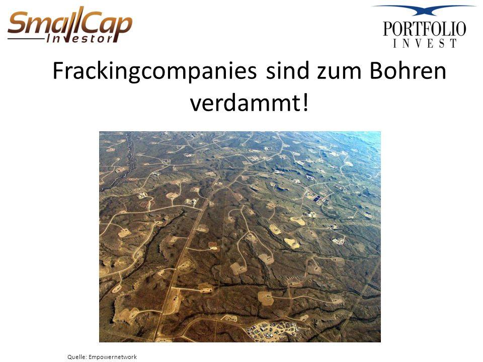 Frackingcompanies sind zum Bohren verdammt! Quelle: Empowernetwork