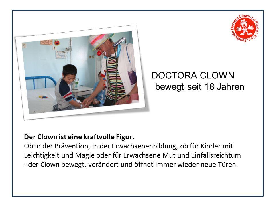 DOCTORA CLOWN bewegt seit 18 Jahren Der Clown ist eine kraftvolle Figur.