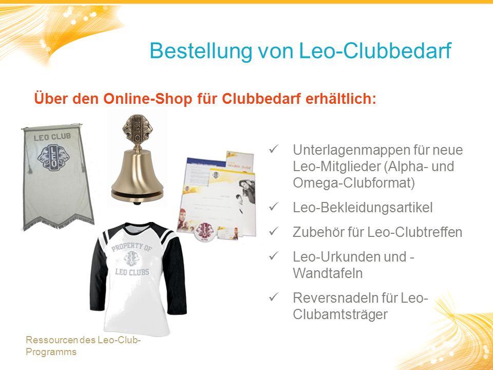 10 Bestellung von Leo-Clubbedarf Über den Online-Shop für Clubbedarf erhältlich: Unterlagenmappen für neue Leo-Mitglieder (Alpha- und Omega-Clubformat) Leo-Bekleidungsartikel Zubehör für Leo-Clubtreffen Leo-Urkunden und - Wandtafeln Reversnadeln für Leo- Clubamtsträger Ressourcen des Leo-Club- Programms