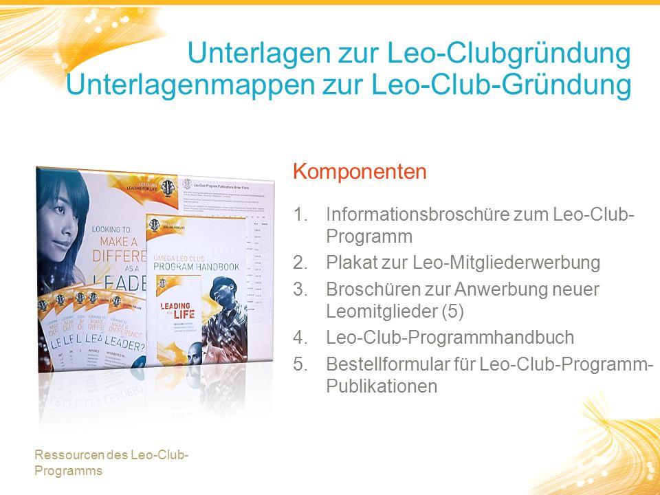 Komponenten 1.Informationsbroschüre zum Leo-Club- Programm 2.Plakat zur Leo-Mitgliederwerbung 3.Broschüren zur Anwerbung neuer Leomitglieder (5) 4.Leo-Club-Programmhandbuch 5.Bestellformular für Leo-Club-Programm- Publikationen Unterlagen zur Leo-Clubgründung Unterlagenmappen zur Leo-Club-Gründung Ressourcen des Leo-Club- Programms