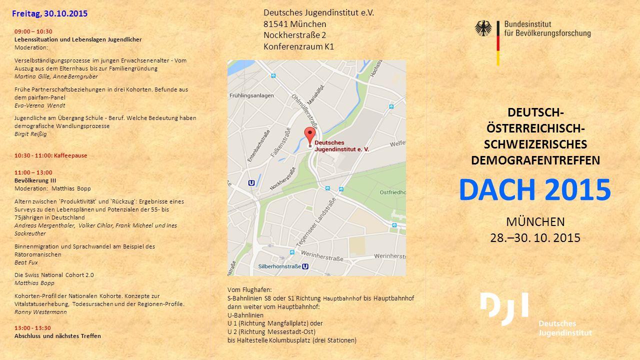 DACH 2015 DEUTSCH- ÖSTERREICHISCH- SCHWEIZERISCHES DEMOGRAFENTREFFEN MÜNCHEN 28.–30. 10. 2015 Deutsches Jugendinstitut e.V. 81541 München Nockherstraß