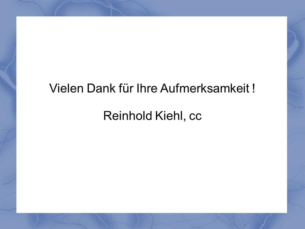 Vielen Dank für Ihre Aufmerksamkeit ! Reinhold Kiehl, cc