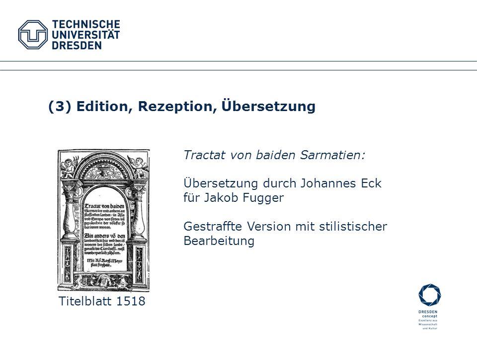 Fakultätsname XYZ Fachrichtung XYZ Institutsname XYZ, Professur XYZ Titelblatt 1518 (3) Edition, Rezeption, Übersetzung Tractat von baiden Sarmatien: