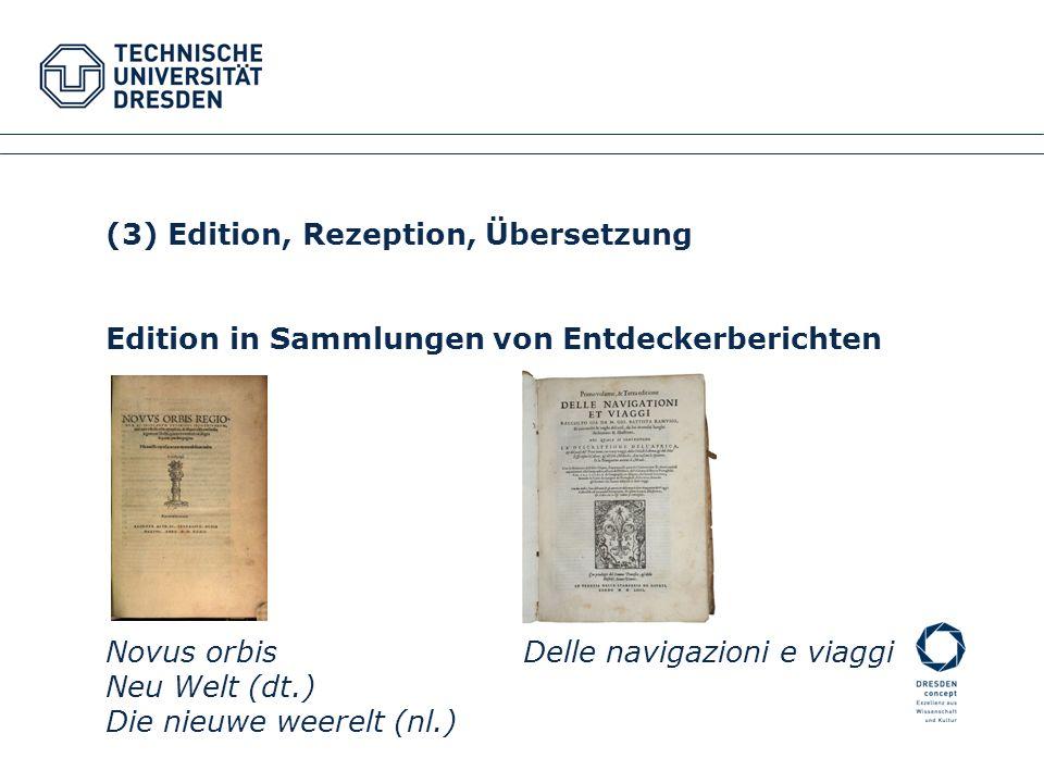(3) Edition, Rezeption, Übersetzung Edition in Sammlungen von Entdeckerberichten Novus orbisDelle navigazioni e viaggi Neu Welt (dt.) Die nieuwe weere