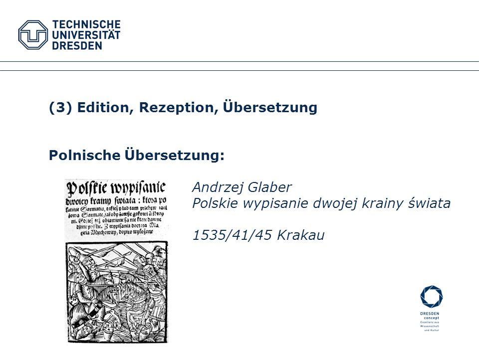 (3) Edition, Rezeption, Übersetzung Polnische Übersetzung: Andrzej Glaber Polskie wypisanie dwojej krainy świata 1535/41/45 Krakau