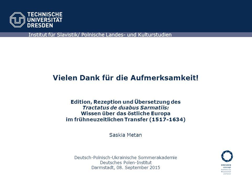Vielen Dank für die Aufmerksamkeit! Edition, Rezeption und Übersetzung des Tractatus de duabus Sarmatiis: Wissen über das östliche Europa im frühneuze