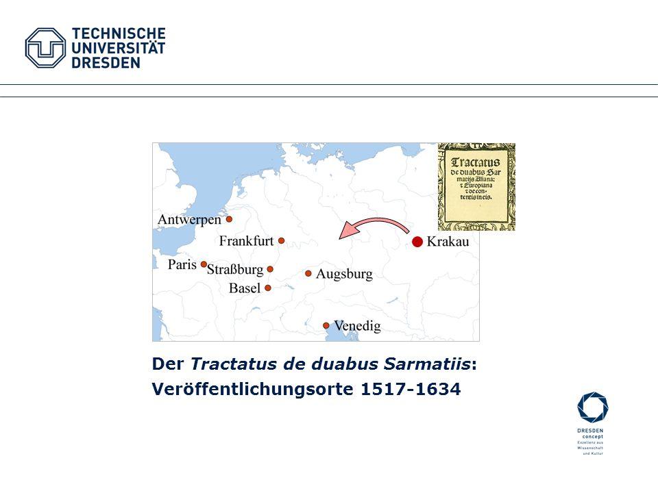 E Fakultätsname XYZ Fachrichtung XYZ Institutsname XYZ, Professur XYZ Der Tractatus de duabus Sarmatiis: Veröffentlichungsorte 1517-1634