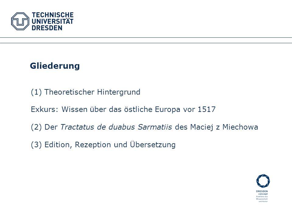 (1) Theoretischer Hintergrund Exkurs: Wissen über das östliche Europa vor 1517 (2) Der Tractatus de duabus Sarmatiis des Maciej z Miechowa (3) Edition