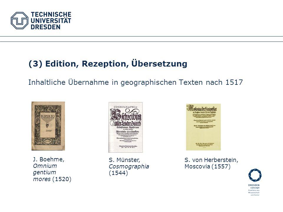 (3) Edition, Rezeption, Übersetzung Inhaltliche Übernahme in geographischen Texten nach 1517 Fakultätsname XYZ Fachrichtung XYZ Institutsname XYZ, Pro
