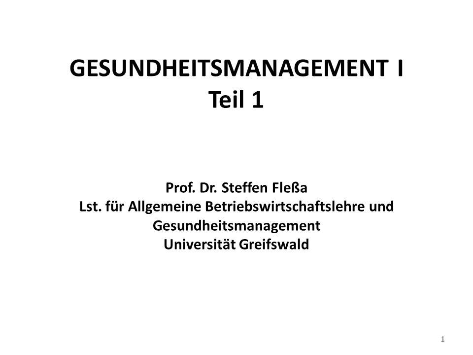 GESUNDHEITSMANAGEMENT I Teil 1 Prof. Dr. Steffen Fleßa Lst. für Allgemeine Betriebswirtschaftslehre und Gesundheitsmanagement Universität Greifswald 1
