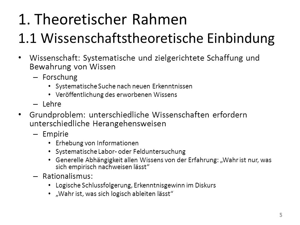1. Theoretischer Rahmen 1.1 Wissenschaftstheoretische Einbindung Wissenschaft: Systematische und zielgerichtete Schaffung und Bewahrung von Wissen – F
