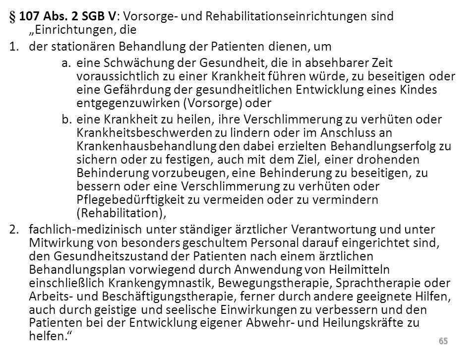 """§ 107 Abs. 2 SGB V: Vorsorge- und Rehabilitationseinrichtungen sind """"Einrichtungen, die 1.der stationären Behandlung der Patienten dienen, um a.eine S"""