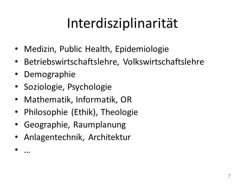 Interdisziplinarität Medizin, Public Health, Epidemiologie Betriebswirtschaftslehre, Volkswirtschaftslehre Demographie Soziologie, Psychologie Mathema