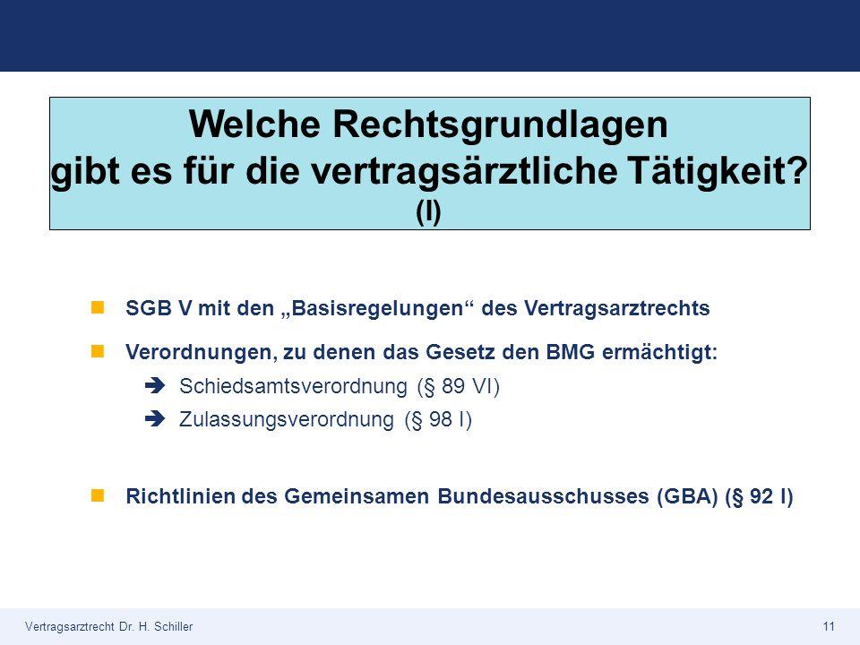 """Vertragsarztrecht Dr. H. Schiller11 SGB V mit den """"Basisregelungen"""" des Vertragsarztrechts Verordnungen, zu denen das Gesetz den BMG ermächtigt:  Sch"""
