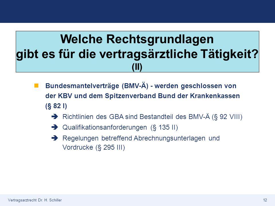 Vertragsarztrecht Dr. H. Schiller12 Bundesmantelverträge (BMV-Ä) - werden geschlossen von der KBV und dem Spitzenverband Bund der Krankenkassen (§ 82