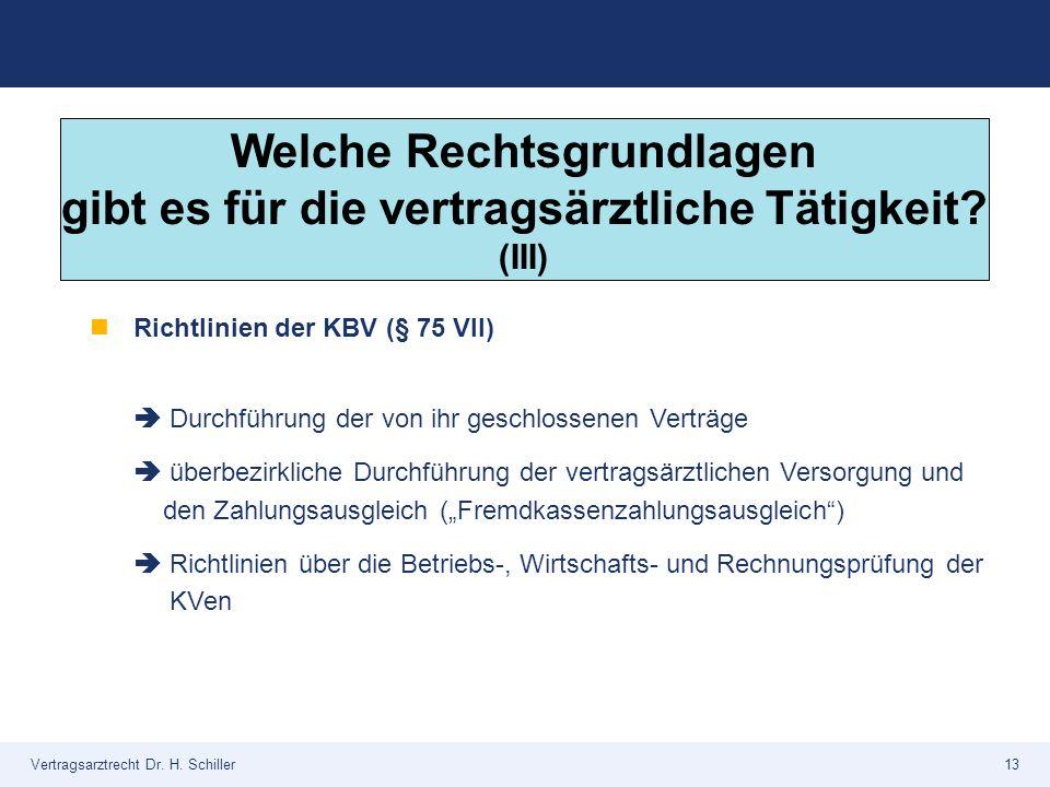 Vertragsarztrecht Dr. H. Schiller13 Richtlinien der KBV (§ 75 VII)  Durchführung der von ihr geschlossenen Verträge  überbezirkliche Durchführung de