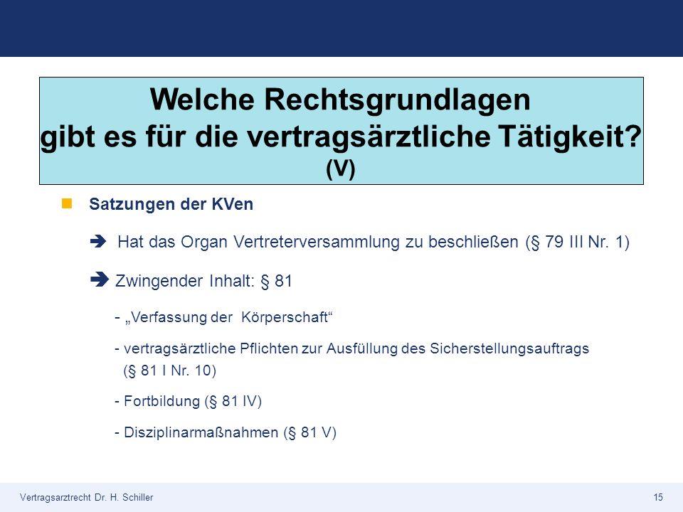 Vertragsarztrecht Dr. H. Schiller15 Satzungen der KVen  Hat das Organ Vertreterversammlung zu beschließen (§ 79 III Nr. 1)  Zwingender Inhalt: § 81