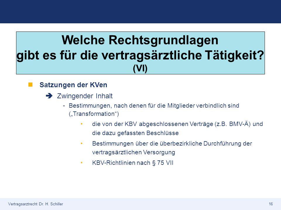 """Vertragsarztrecht Dr. H. Schiller16 Satzungen der KVen  Zwingender Inhalt -Bestimmungen, nach denen für die Mitglieder verbindlich sind (""""Transformat"""